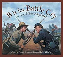 B is for Battle Cry: A Civil War Alphabet by Patricia Bauer