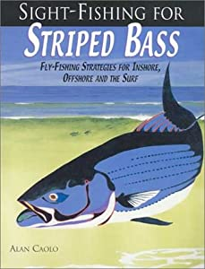 Sight-Fishing for Striped Bass : Fly-Fishing Strategies for Inshore, Offshore and the Surf