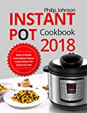 Instant Pot Cookbook 2018: Modern & Simple, Most Delicious Pressure Cooker Recipes That Anyone Can Cook (English Edition)