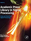 Academic Press Library in Signal Processing: Array and Statistical Signal Processing (Volume 3) (Academic Press Library in Signal Processing, Volume 3, Band 3) - Sergios Theodoridis