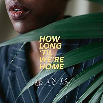 How Long 'Til We're Home
