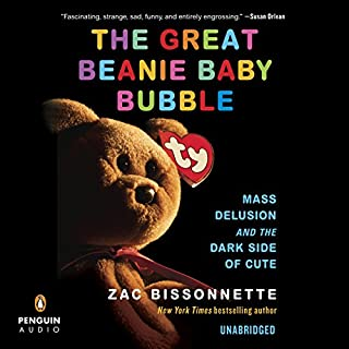 The Great Beanie Baby Bubble     Mass Delusion and the Dark Side of Cute              By:                                                                                                                                 Zac Bissonnette                               Narrated by:                                                                                                                                 P.J. Ochlan                      Length: 8 hrs and 35 mins     255 ratings     Overall 4.3