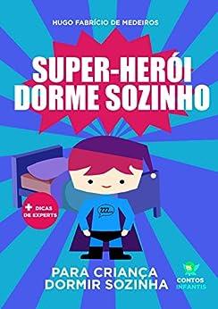 Livro para criança dormir sozinha.: Super-herói dorme sozinho. por [Hugo Fabrício de Medeiros]