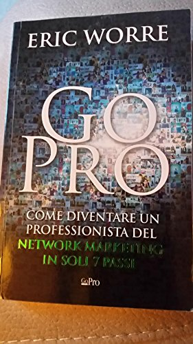 Go Pro - Come Diventare Un Professionista Del Network Marketing In Soli 7 Passi