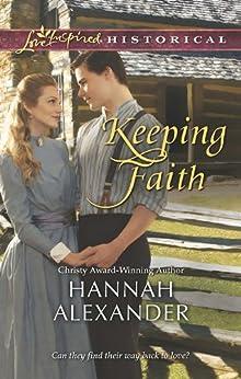 Keeping Faith by [Hannah Alexander]