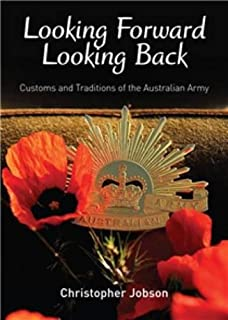 Looking Forward Looking Back: Customs and Traditions of the Australian Army