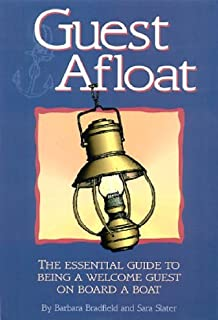 Guest Afloat: The Essential Guide to Being a Welcome Guest on Board a Boat