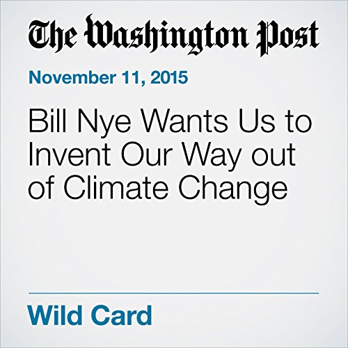 Bill Nye Wants Us to Invent Our Way out of Climate Change audiobook cover art
