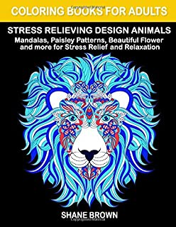 Coloring Books for Adults Stress Relieving Design Animals: Mandalas, Paisley Patterns, Beautiful Flower and more for Stress Relief and Relaxation