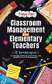 Classroom Management for Elementary Teachers : 15 Strategies to Manage Challenging Behaviors and Create a Responsive Classroom