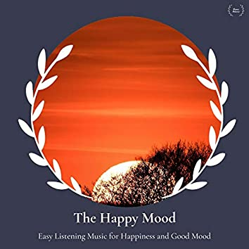 The Happy Mood - Easy Listening Music For Happiness And Good Mood