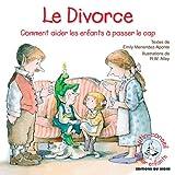 Le divorce - Comment aider les enfants à passer le cap