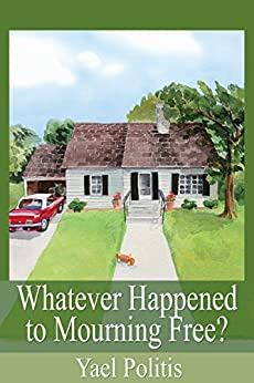 Whatever Happened to Mourning Free? (The Olivia Series Book 3) by [Yael Politis]