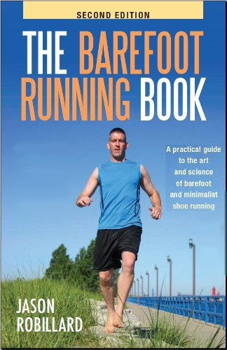 The Barefoot Running Book Second Edition: A Practical Guide to the Art and Science of Barefoot and Minimalist Shoe Running by Jason Robillard (2010) Paperback