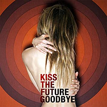 Kiss the Future Goodbye
