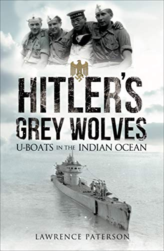 Hitler's Grey Wolves: U-Boats in the Indian Ocean (English Edition)