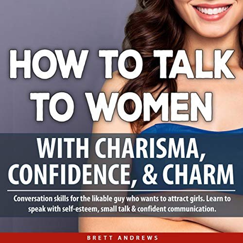 How to Talk to Women with Charisma, Confidence & Charm audiobook cover art