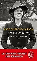 Rosemary, l'enfant que l'on cachait de KATE CLIFFORD LARSON