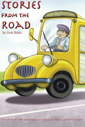 Stories from the Road: Ten stories for workers in international development