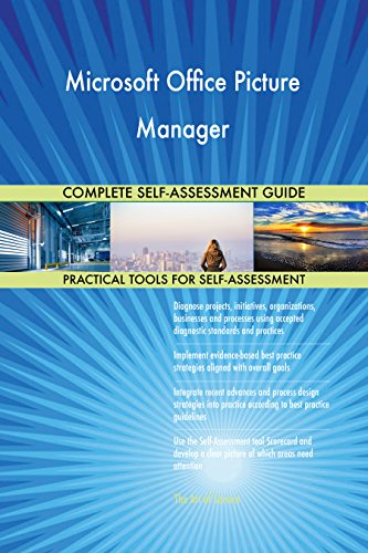 Microsoft Office Picture Manager All-Inclusive Self-Assessment - More than 700 Success Criteria, Instant Visual Insights, Comprehensive Spreadsheet Dashboard, Auto-Prioritized for Quick Results
