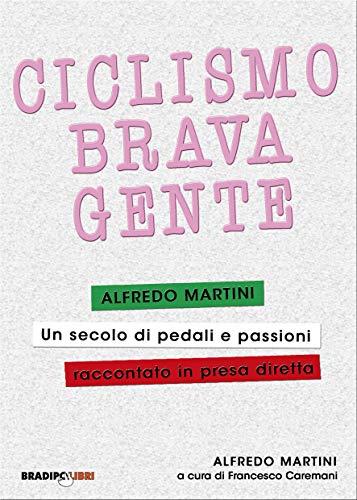 Ciclismo, brava gente: Un secolo di pedali e passioni raccontato in presa diretta (Italian Edition)