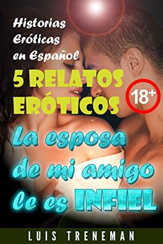 La esposa de mi amigo le es infiel: 5 relatos eróticos en español (Esposo Cornudo, Esposa caliente, Humillación, Fantasía erótica, Sexo Interracial, parejas liberales, Infidelidad Consentida)