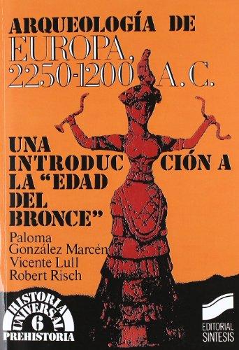 Arqueología de Europa, 2250-1200 a.C. : una introducción a la edad del bronce (Historia universal. Prehistoria, Band 6)