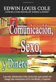 Comunicaci??n, Sexo y Dinero: Los tres obst??culos m??s comunes que ponen en riesgo las relaciones entre hombres y mujeres by Edwin Louis Cole (2010-02-10)