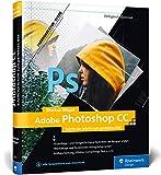 Adobe Photoshop CC: Schritt für Schritt zum...
