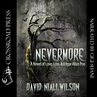 Nevermore     A Novel of Love, Loss, & Edgar Allan Poe              By:                                                                                                                                 David Niall Wilson                               Narrated by:                                                                                                                                 Gigi Shane                      Length: 6 hrs and 2 mins     43 ratings     Overall 4.1
