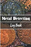 Metal Detecting Log Book: Keep Track of your Metal Detecting Statistics & Improve your Skills   Notebook & journal   Logbook   Ideal as a gift for Metal Detectorist and Coin Whispere