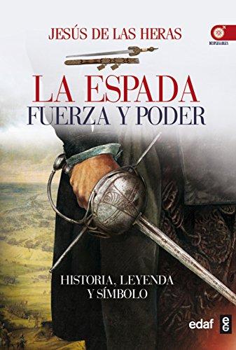 Espada, la. Fuerza y poder (Crónicas de la Historia)