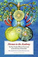 Hermes in the Academy: Ten Years' Study of Western Esotericism at the University of Amsterdam