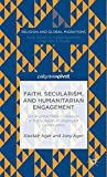 Faith, Secularism, and Humanitarian Engagement: Finding the Place of Religion in the Support of Displaced Communities (Religion and Global Migrations) - Joey Ager