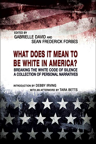 WHAT DOES IT MEAN TO BE WHITE IN AMERICA?: Breaking the White Code of Silence, A Collection of Perso