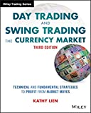 Day Trading and Swing Trading the Currency Market: Technical and Fundamental Strategies to Profit from Market Moves, 3rd Edition (Wiley Trading Series) - Lien