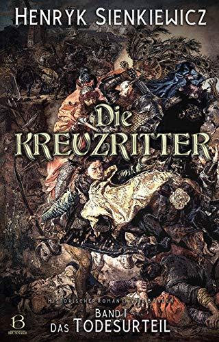 Die Kreuzritter. Band I: Das Todesurteil. Historischer Roman in vier Bänden mit Illustrationen von F. Schwormstädt (Die Kreuzritter-Tetralogie 1)