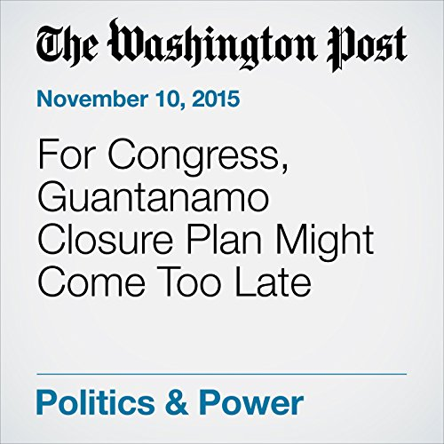 For Congress, Guantanamo Closure Plan Might Come Too Late cover art