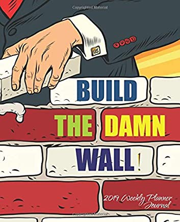 Amazon.com: Build The Damn Wall! 2019 Weekly Planner Journal ...