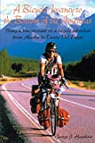 A Bicycle Journey to the Bottom of the Americas: Being a True Account of a Bike Adventure from Alaska