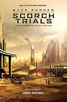 Maze Runner: The Scorch Trials: The Official Graphic Novel Prelude 1608867501 Book Cover