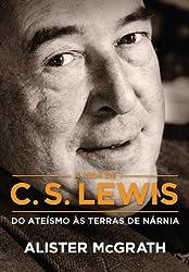 A Vida de C.S. Lewis. Do Ate铆smo as Terras de N谩rnia