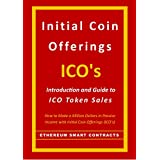 Initial Coin Offerings - ICO's: Introduction and Guide to ICO Token Sales (How to Make a Fortune in Passive Income with Initial Coin Offerings (ICO's)) (English Edition)