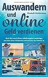 Auswandern und online Geld verdienen: Mach dich vom örtlichen Arbeitsangebot unabhängig und biete deine Fähigkeiten weltweit über das Internet an