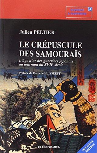 Le Crépuscule des Samouraïs, 2e éd. - l'Age d'Or des Guerriers au Tournant du XVIIe Siècle.
