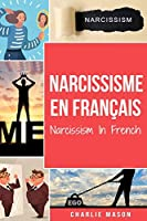 Narcissisme En français/Narcissism In French: Comprendre le trouble de la personnalité narcissique