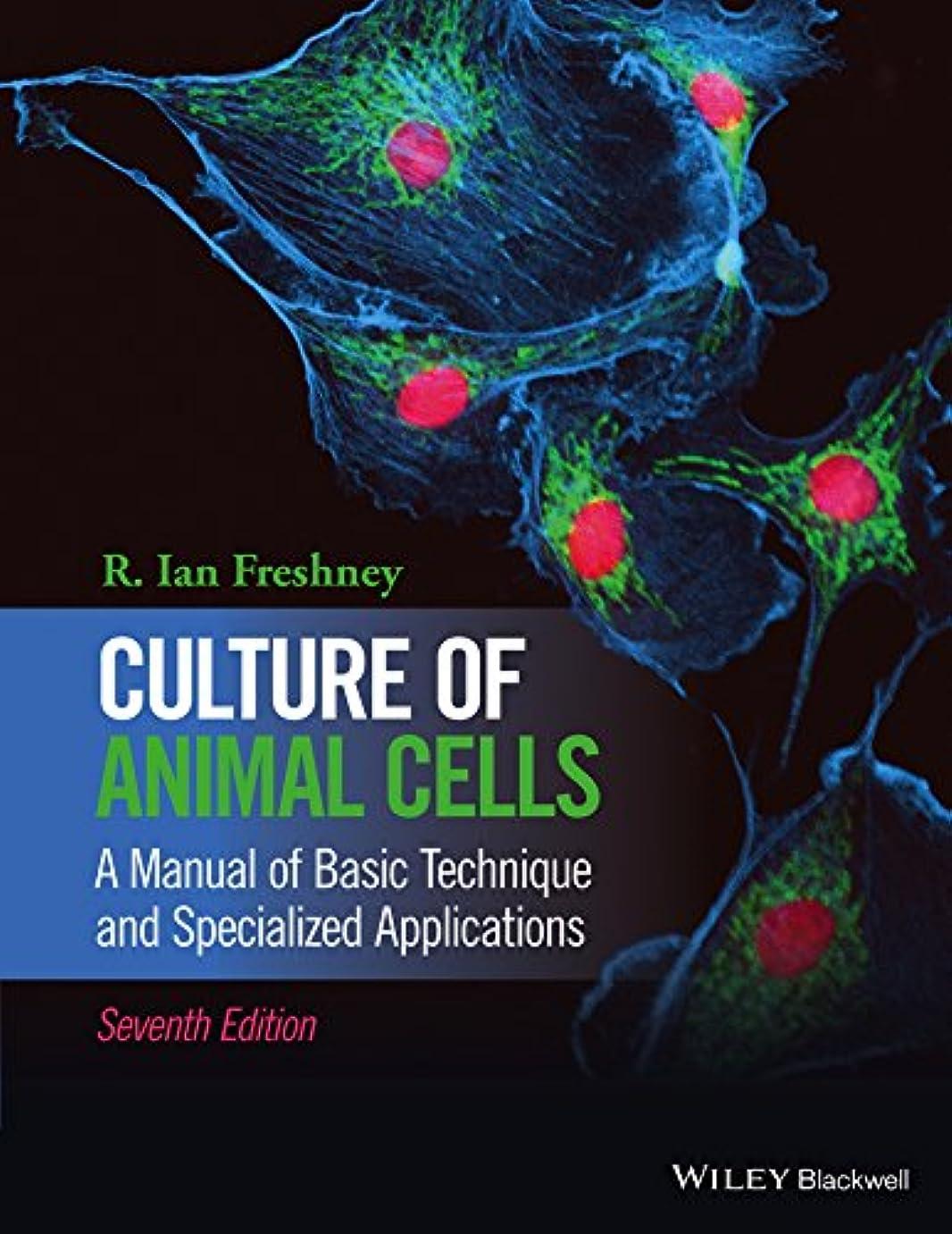 鮮やかな美徳約束するCulture of Animal Cells: A Manual of Basic Technique and Specialized Applications (English Edition)