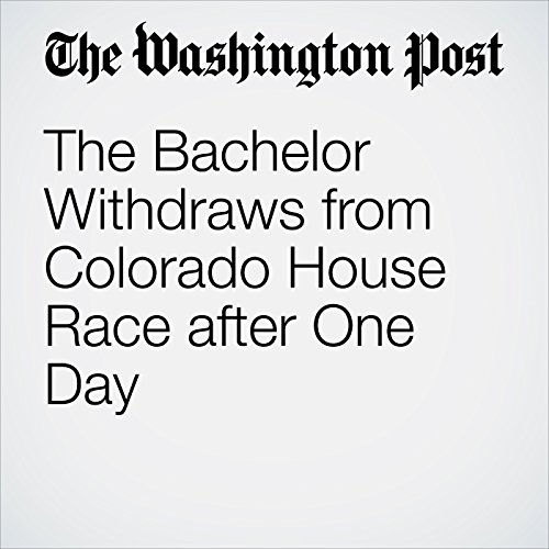 The Bachelor Withdraws from Colorado House Race after One Day cover art