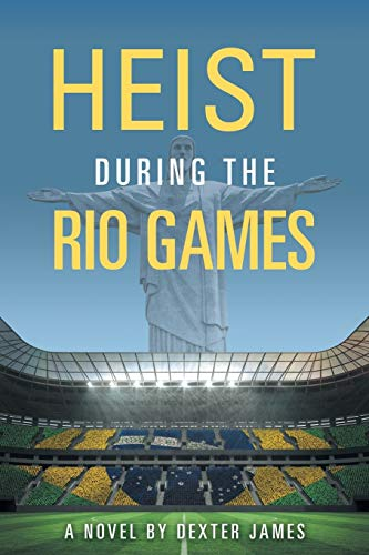 Book: Heist during the Rio Games by Dexter James