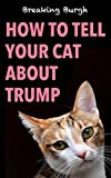 HOW TO TELL YOUR CAT ABOUT TRUMP